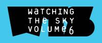 WATCHING THE SKY VOLUME 6